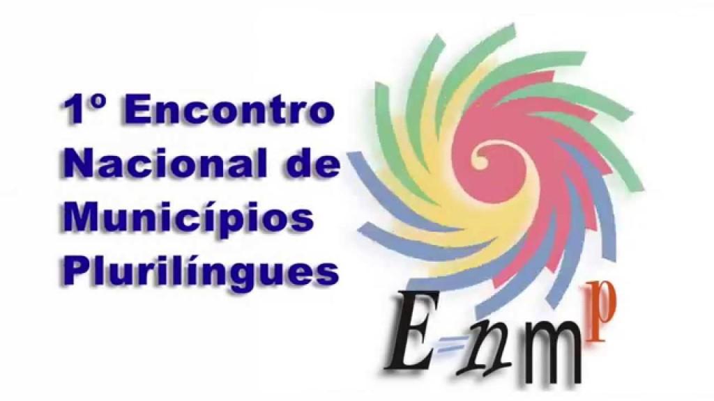 1º Encontro Nacional de Municípios Plurilíngues (1ºENMP). Florianópolis-SC , de 23 a 25 de setembro.