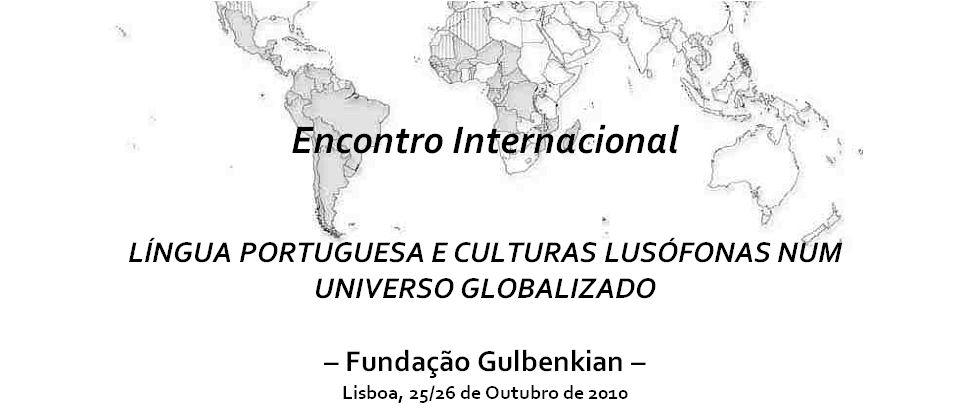 LÍNGUA PORTUGUESA E CULTURAS LUSÓFONAS NUM UNIVERSO GLOBALIZADO
