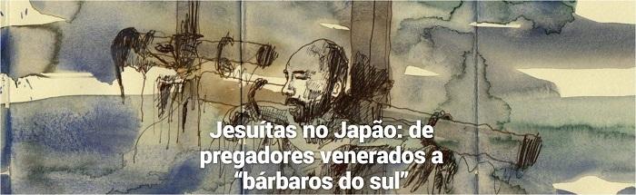 """Jesuítas no Japão: de pregadores venerados a """"bárbaros do sul"""""""