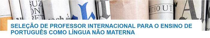 SELEÇÃO DE PROFESSOR INTERNACIONAL PARA O ENSINO DE PORTUGUÊS COMO LÍNGUA NÃO MATERNA