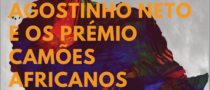 """""""Agostinho Neto e os Prémio Camões africanos"""""""