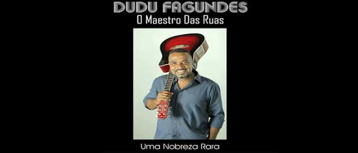 DUDU FAGUNDES, O MAESTRO DAS RUAS