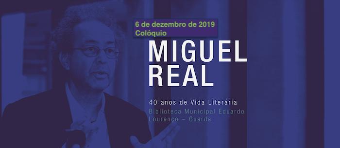Colóquio Miguel Real – 40 anos de escrita: o romance histórico no século XXI