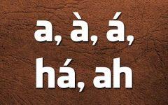 Língua Portuguesa: quando escrever a, à, á, há ou ah?